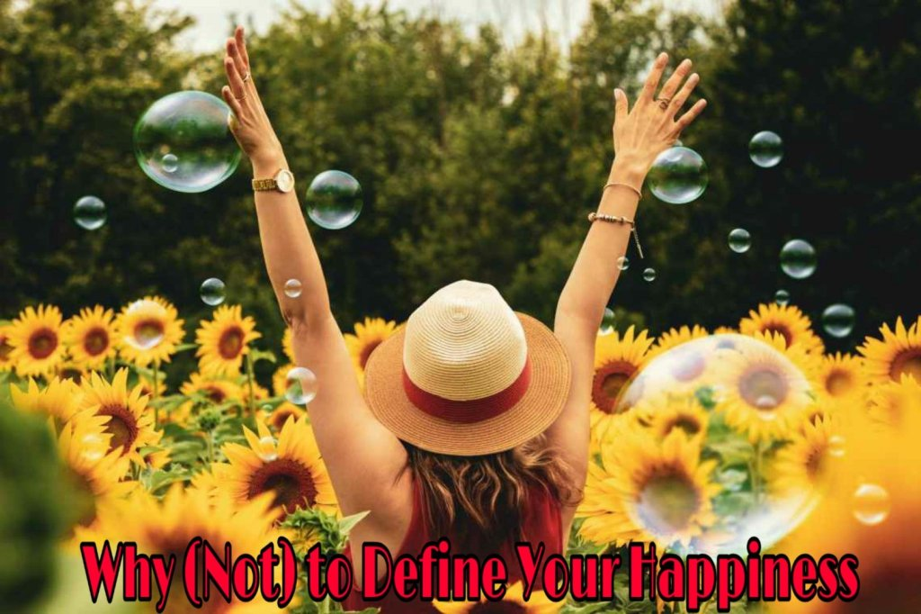 Why (Not) to Define Your Happiness